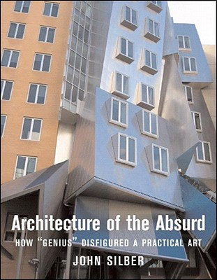 Architecture of the Absurd By Silber, John